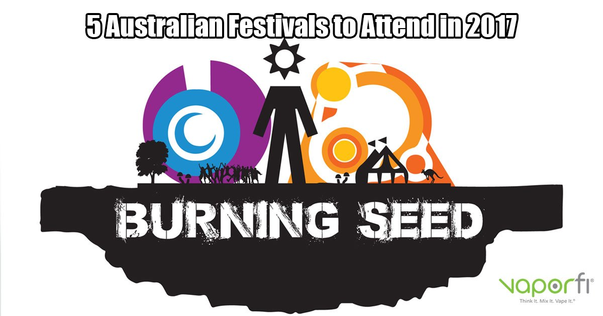 VaporFi Australia - 5 Music Festivals to Attend in 2017: Burning Seed