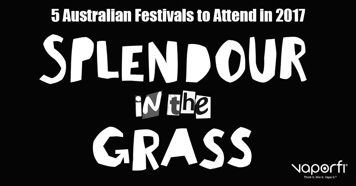 VaporFi Australia - 5 Music Festivals to Attend in 2017: Splendour
